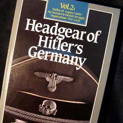 Headgear of Hitler's Germany. Waffen-SS. Legion Condor. Air Organisations. Freikorps. Volume 2.